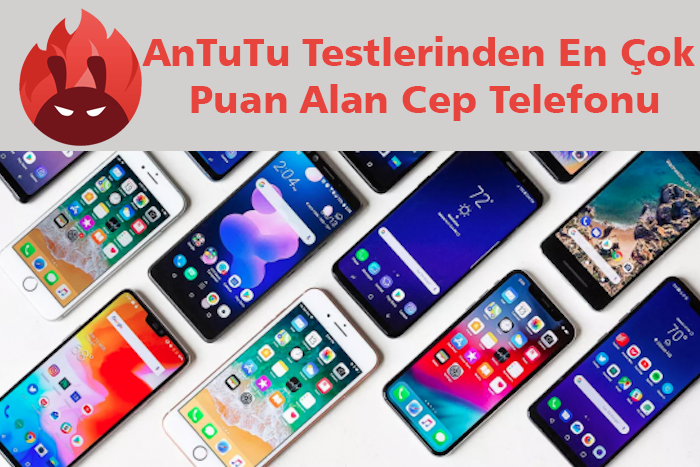 Photo of AnTuTu Testlerinde En Çok Puan Alan Cep Telefonu